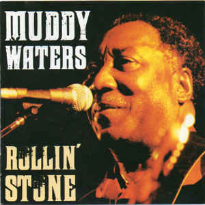 Muddy Waters - Rollin' Stone