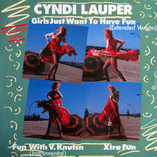 Girls just want to have fun – Cyndi Lauper