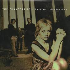 Just my imagination – The Cranberries