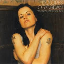 When we were young – Dolores O'Riordan