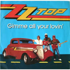 Gimme all your lovin' – ZZ Top