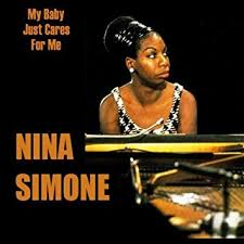 My babe just cares for me – Nina Simone