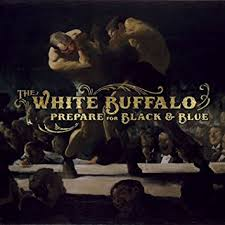 The White Buffalo, Prepare For Black & Blue