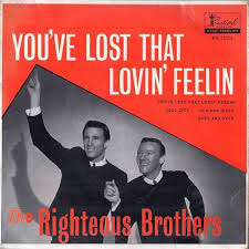 You've Lost That Loving Feeling - Righteous Brothers