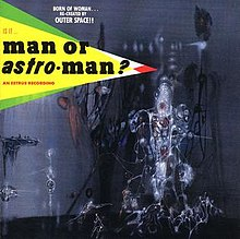 Is It... Man Or Astro-Man - Is It... Man Or Astro-Man?