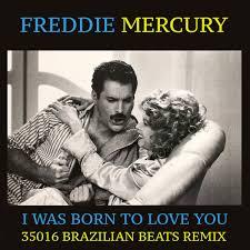 I was born to love you – Freddie Mercury
