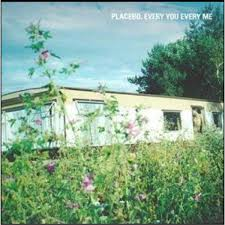 Every you every me – Placebo