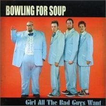 Girl all the bad guys want – Bowling For Soup