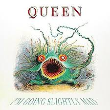 I'm going slightly mad – Queen