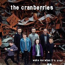 Wake me when it's over – The Cranberries