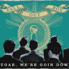 Sugar, we're goin down – Fall Out Boy