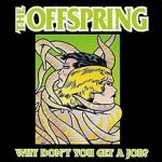 Why don't you get a job? – The Offspring