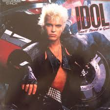 Don't need a gun – Billy Idol