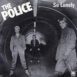 So lonely – The Police