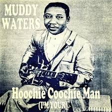 (I'm your) Hoochie Coochie man – Muddy Waters