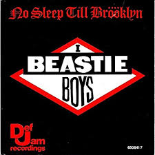 No sleep till Brooklyn – Beastie Boys