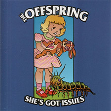 She's got issues – The Offspring