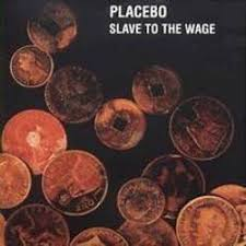 Slave to the wage – Placebo