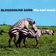 The bad touch – Bloodhound Gang