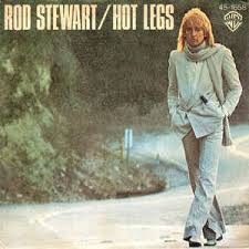 Hot legs – Rod Stewart
