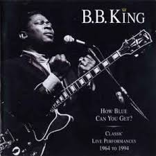 How blue can you get – BB King