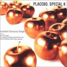 Special K – Placebo