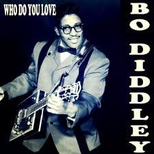 Who do you love? – Bo Diddley