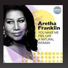 (You make me feel like) a natural woman – Aretha Franklin