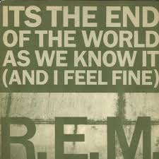 REM - It's the end of the world as we know it