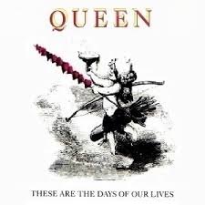 These are the days of our lives – Queen