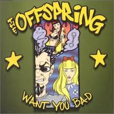 Want you bad – The Offspring