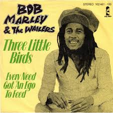 Three little birds – Bob Marley & The Wailers