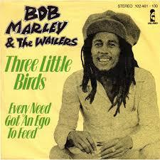Three little birds – Bob Marley & The Wailers