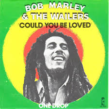 Could you be loved? – Bob Marley and the Wailers