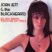 Do you wanna touch me (Oh Yeah) – Joan Jett