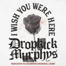 I wish you were here – Dropkick Murphys