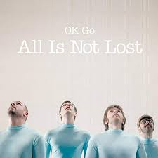 All is not lost – OK Go
