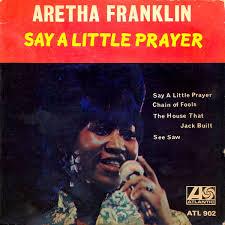 I say a little prayer – Aretha Franklin