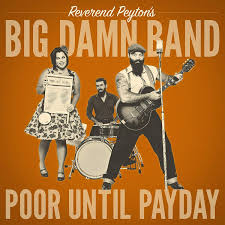 Poor until payday – The Reverend Peyton's Big Damn Band