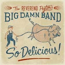 Reverend Peyton's Big Damn Band - So Delicious