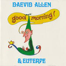 Good morning – Daevid Allen
